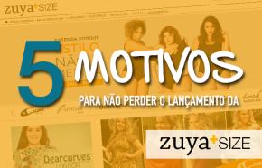 5 MOTIVOS PARA NÃO PERDER O LANÇAMENTO DAZUYA+SIZE!