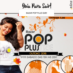 12º Bazar POP Plus Size!